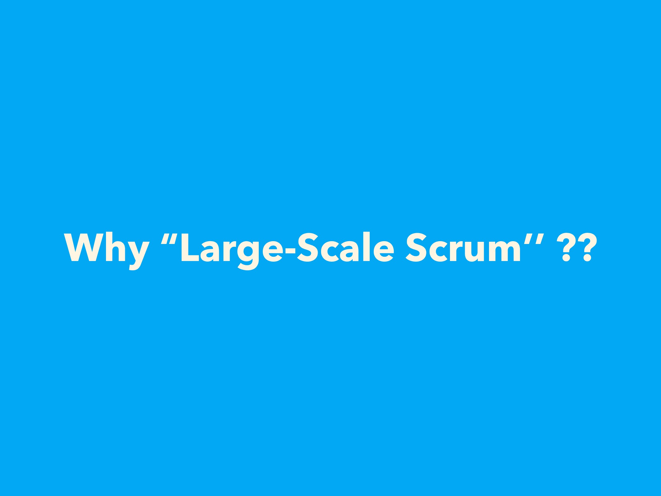 """Why """"Large-Scale Scrum'' ??"""