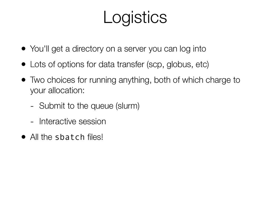 Logistics • You'll get a directory on a server ...
