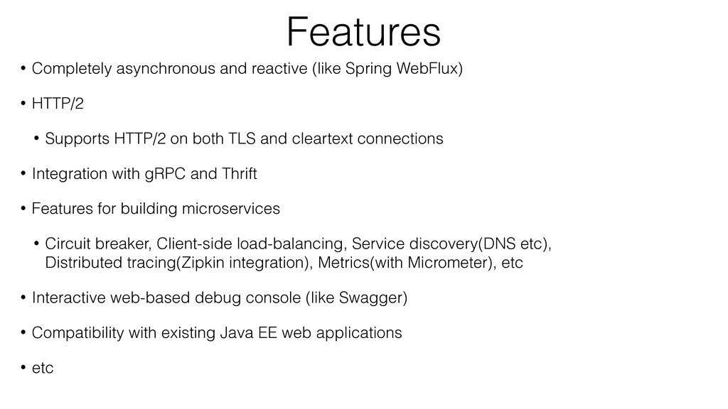 Features • Completely asynchronous and reactive...