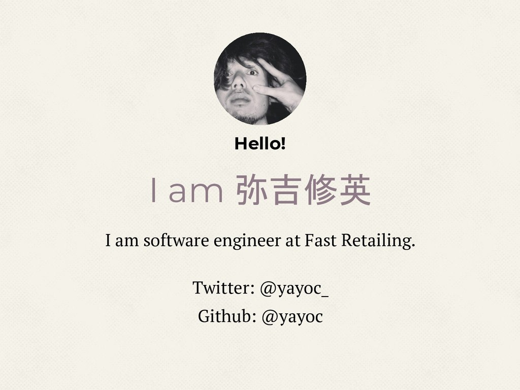 Hello! I am 弥吉修英 I am software engineer at Fast...