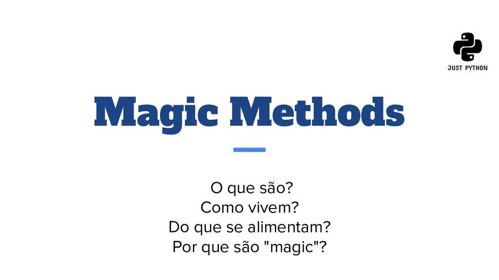 Magic Methods O que são? Como vivem? Do que se ...