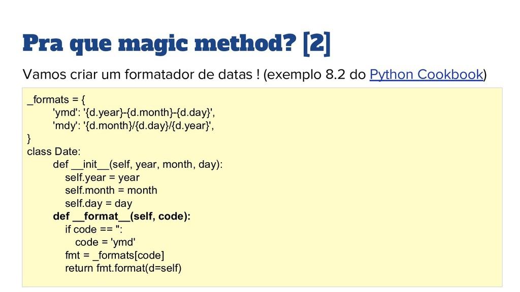 Pra que magic method? [2] Vamos criar um format...