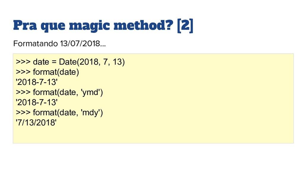Pra que magic method? [2] Formatando 13/07/2018...