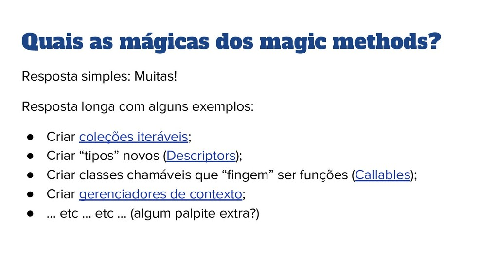 Quais as mágicas dos magic methods? Resposta si...