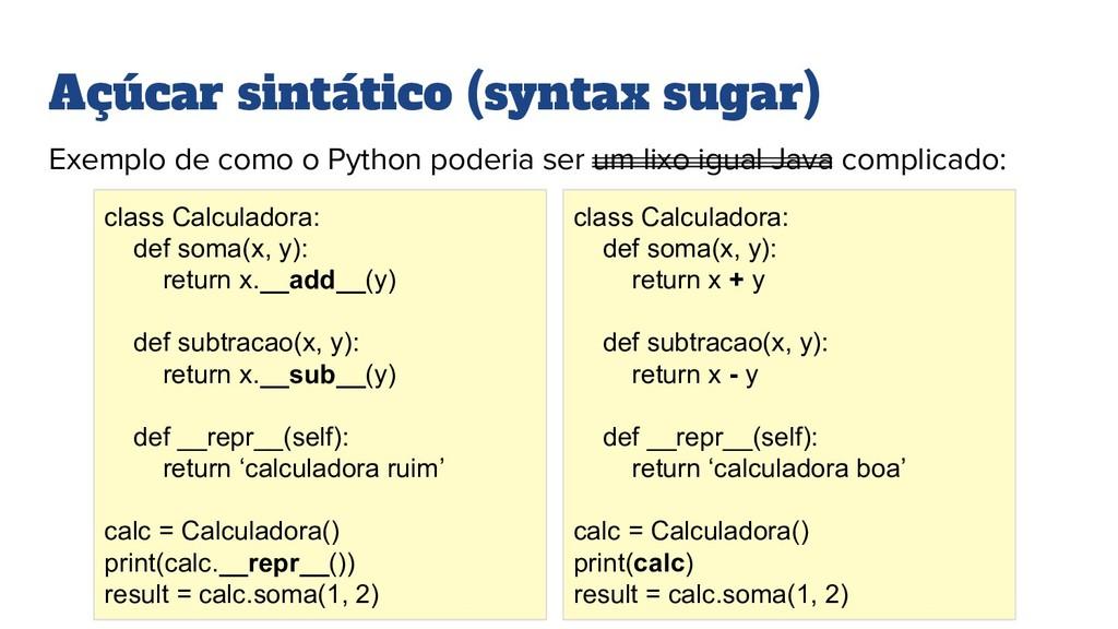 Açúcar sintático (syntax sugar) Exemplo de como...