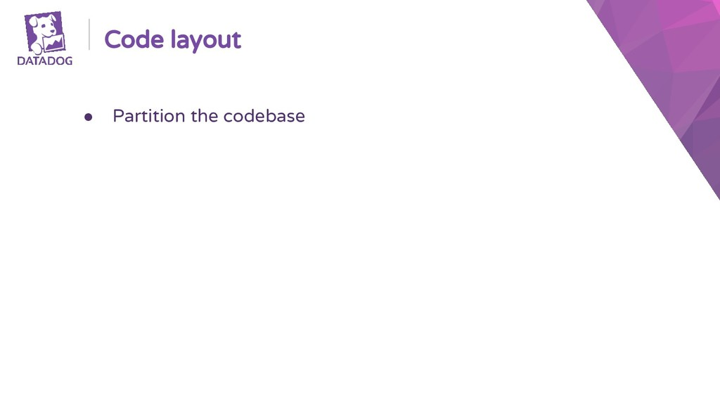 Code layout ● Partition the codebase