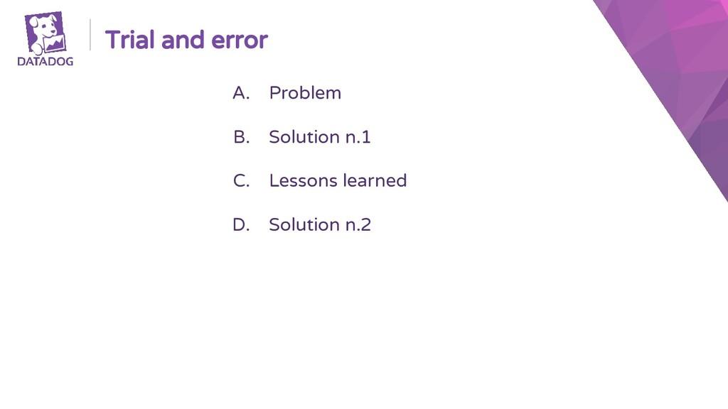 Trial and error A. Problem B. Solution n.1 C. L...