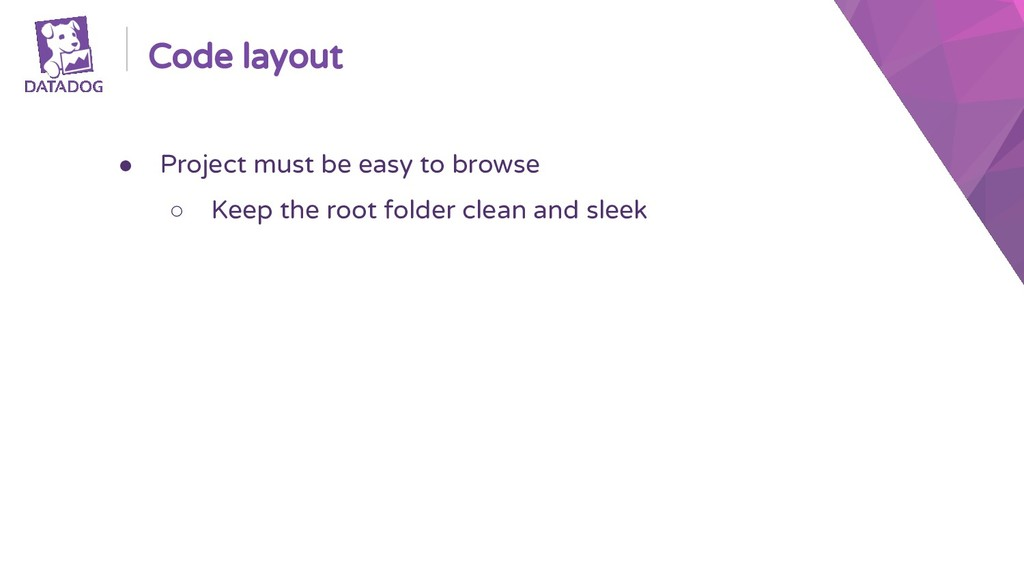 Code layout ● Project must be easy to browse ○ ...
