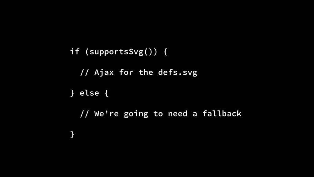 if (supportsSvg()) { // Ajax for the defs.svg }...
