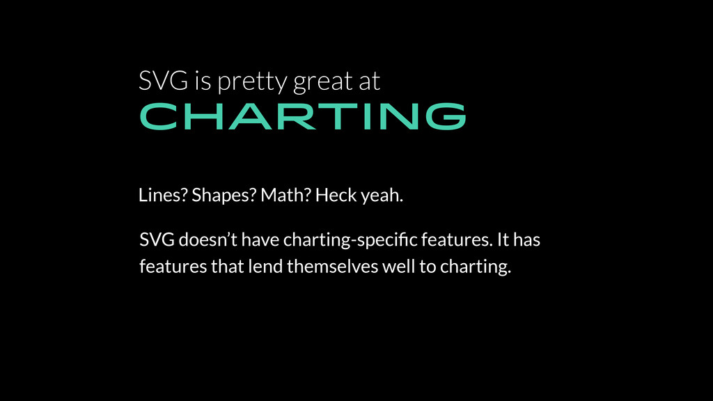 SVG is pretty great at CHARTING Lines? Shapes? ...