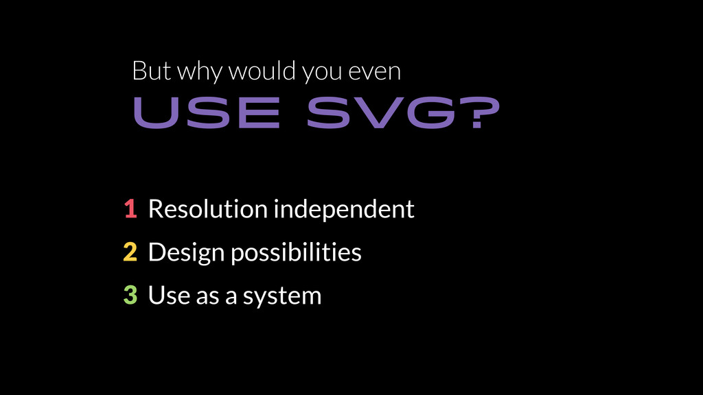 But why would you even Use SVG? 1 Resolution in...