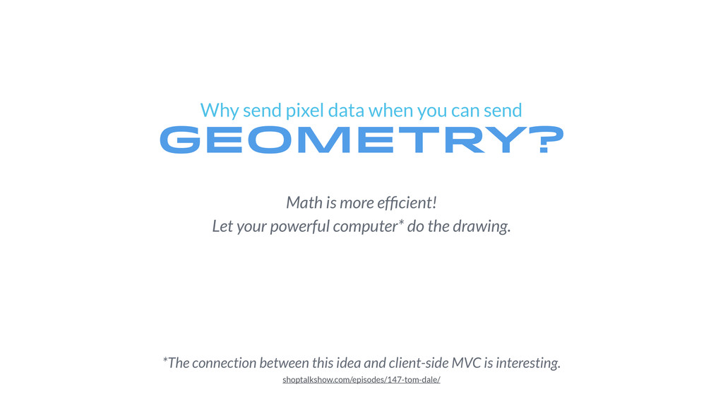 Why send pixel data when you can send geometry?...