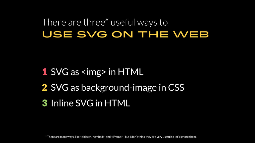 There are three* useful ways to USE SVG ON THE ...
