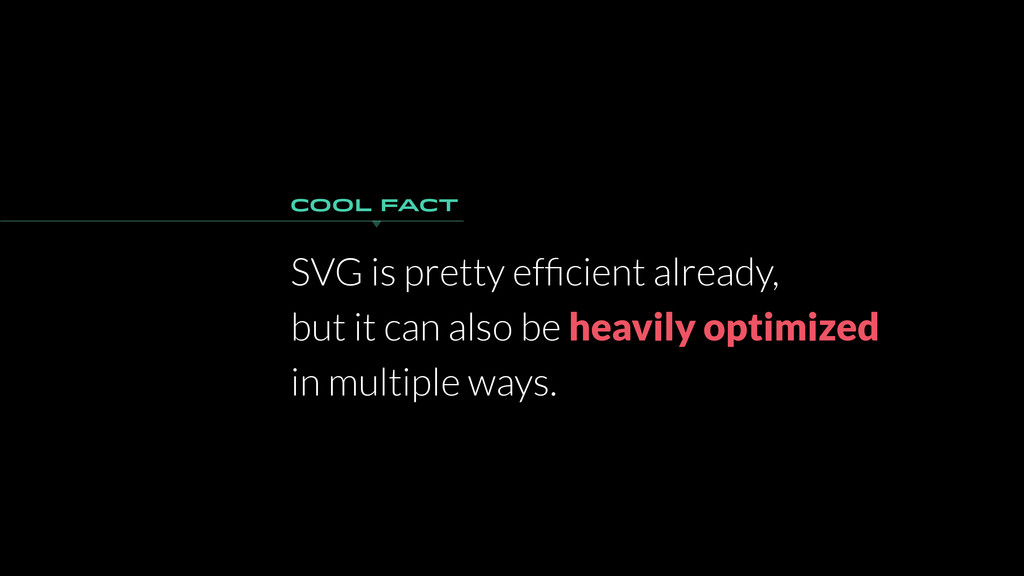 SVG is pretty efficient already, but it can also...