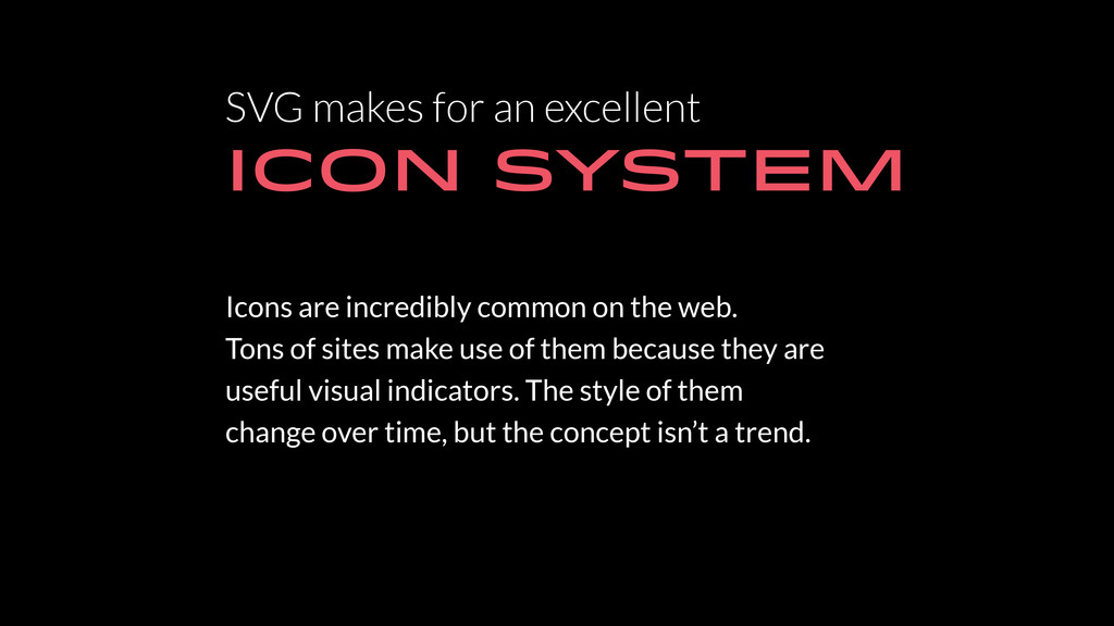 SVG makes for an excellent ICON SYSTEM Icons ar...
