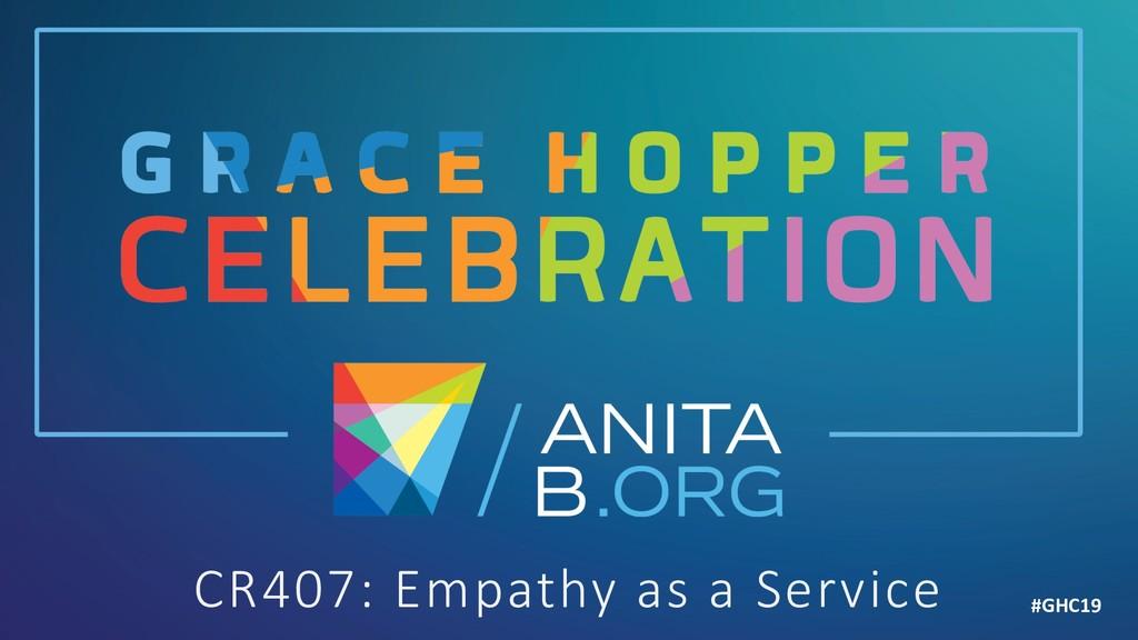 CR407: Empathy as a Service #GHC19