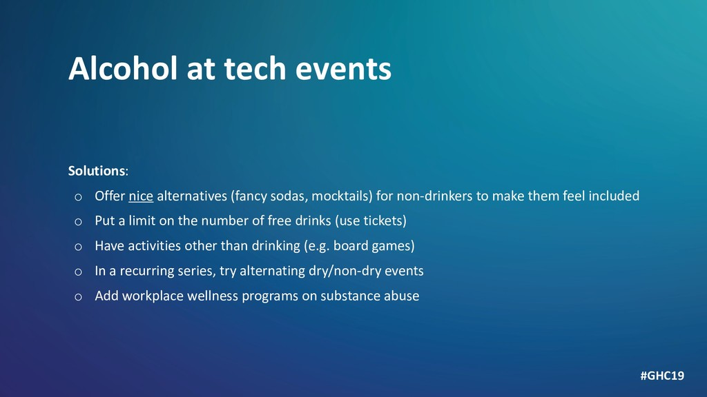 Alcohol at tech events Solutions: o Offer nice ...