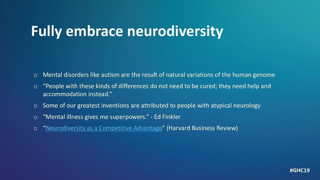 Fully embrace neurodiversity o Mental disorders...