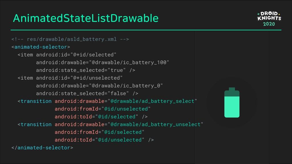 AnimatedStateListDrawable <!-- res/drawable/asl...