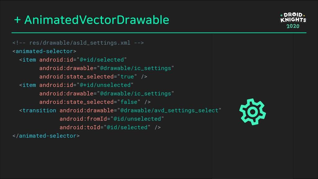 + AnimatedVectorDrawable <!-- res/drawable/asld...