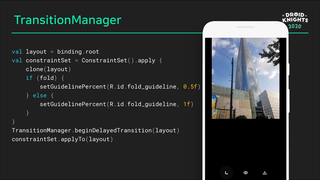 TransitionManager val layout = binding.root val...