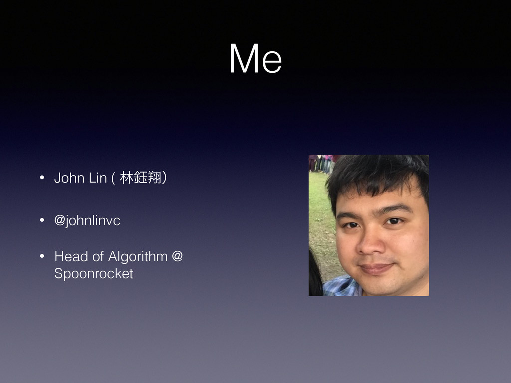Me • John Lin ( ྛ⇉ᠳʣ • @johnlinvc • Head of Alg...