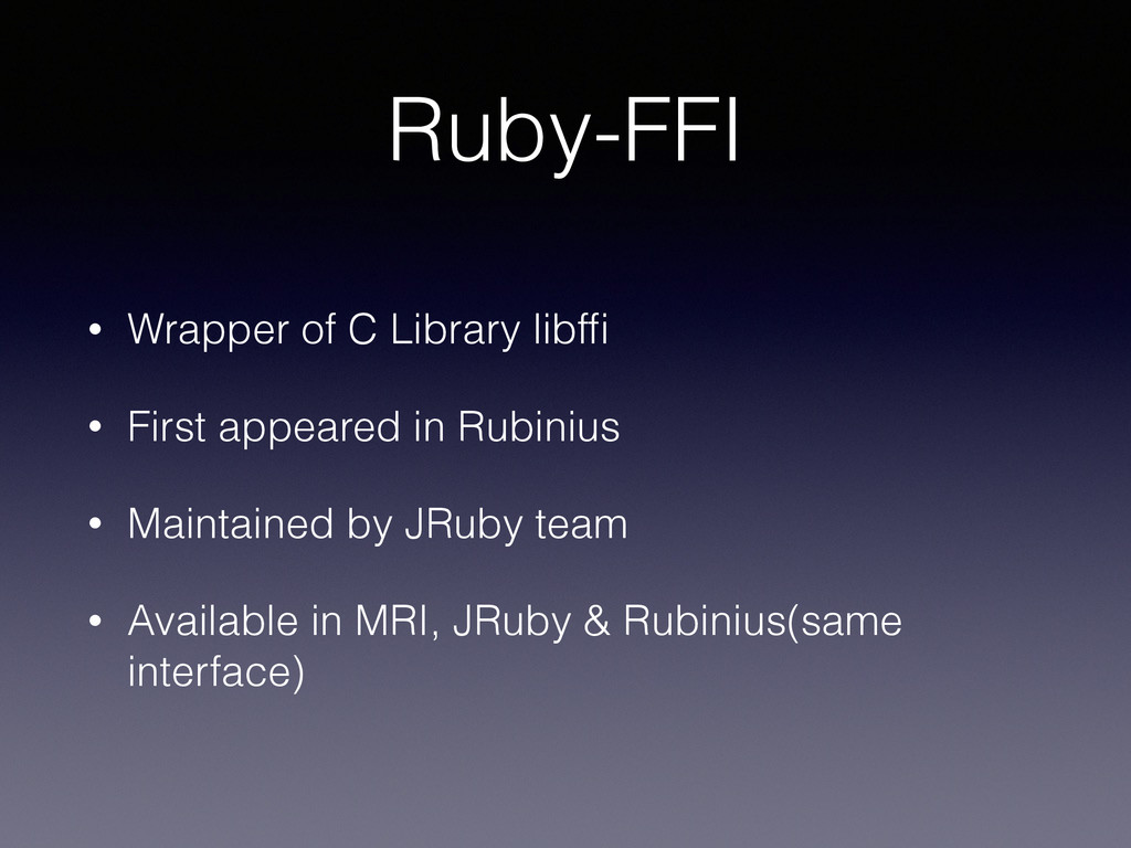 Ruby-FFI • Wrapper of C Library libffi • First a...