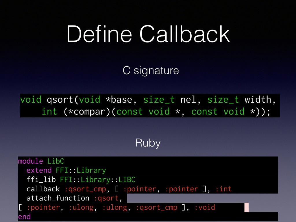 Define Callback module LibC extend FFI::Library ...