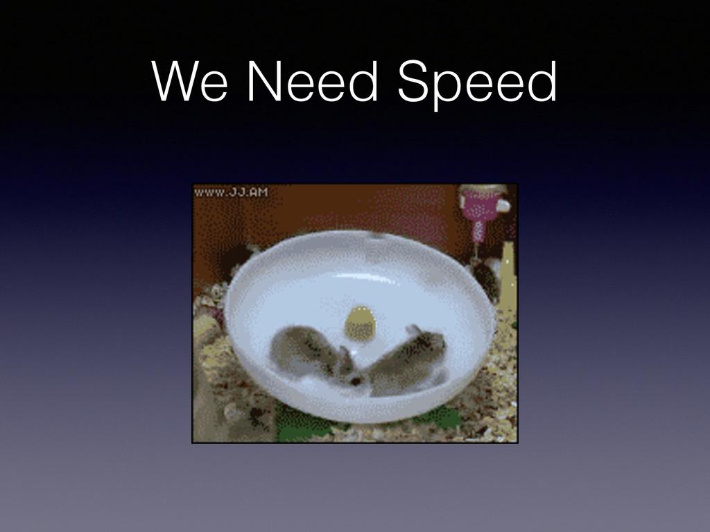 We Need Speed