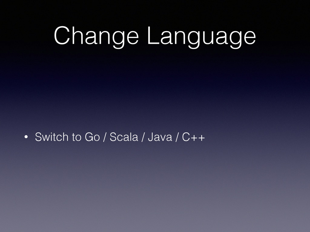 Change Language • Switch to Go / Scala / Java /...