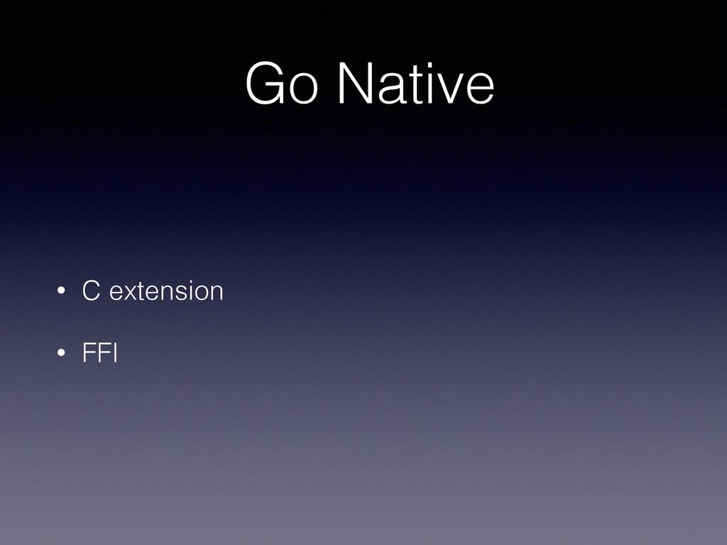 Go Native • C extension • FFI