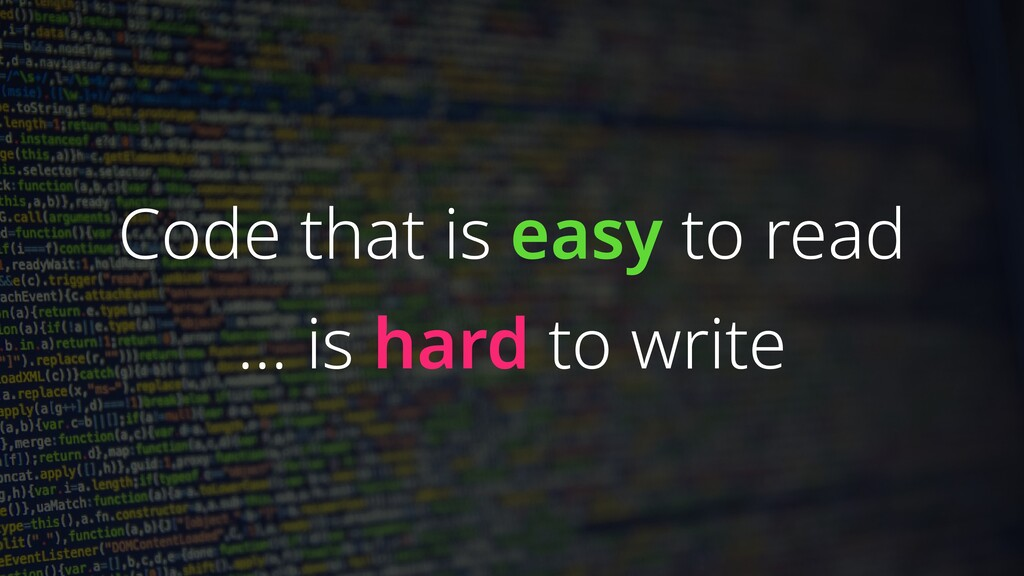 … is hard to write Code that is easy to read