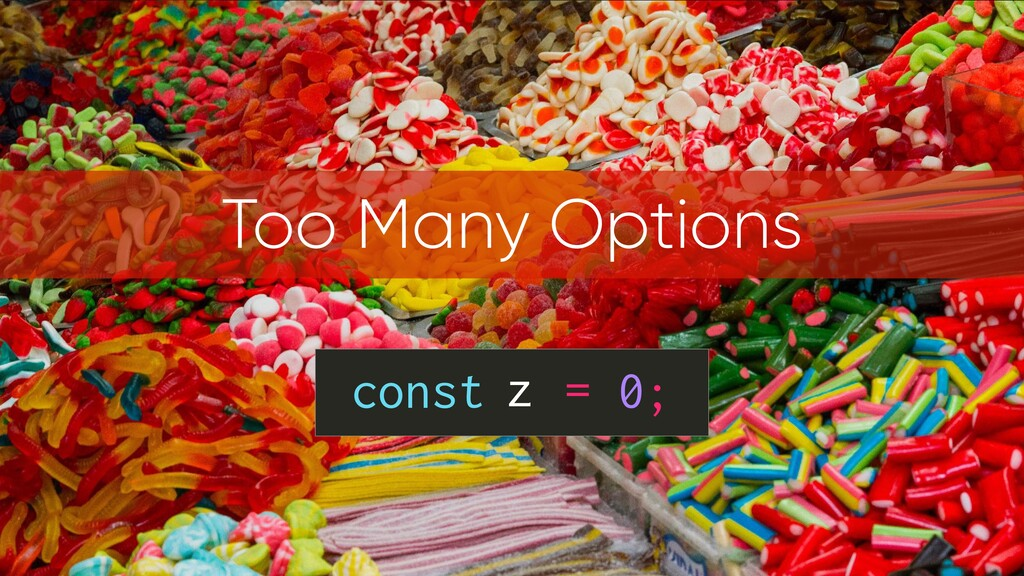 const = 0; z Too Many Options