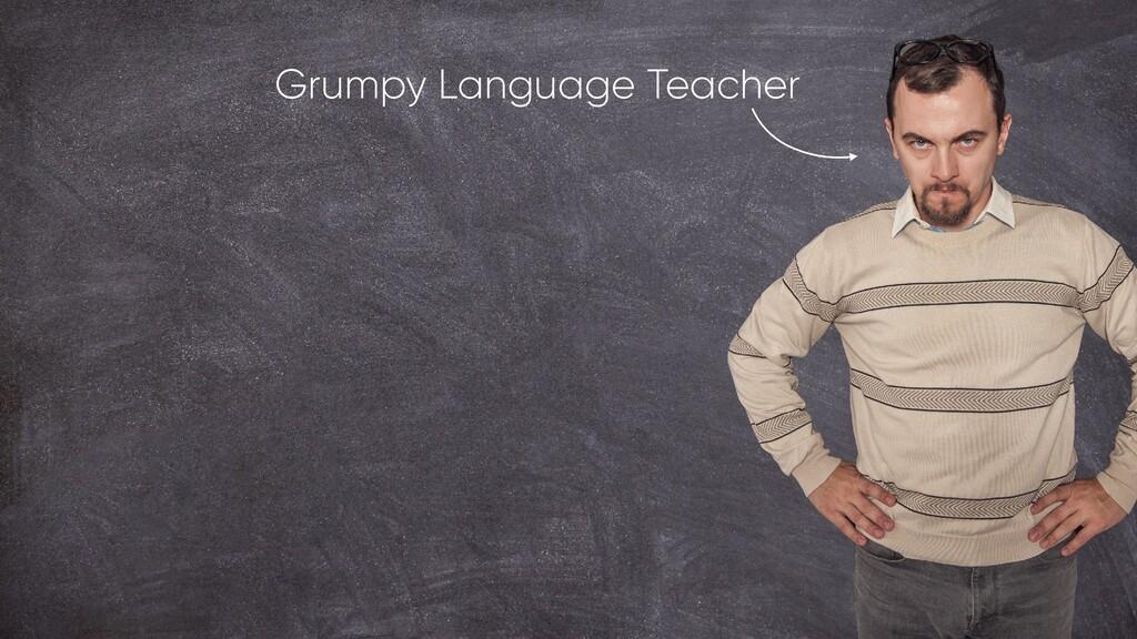 Grumpy Language Teacher