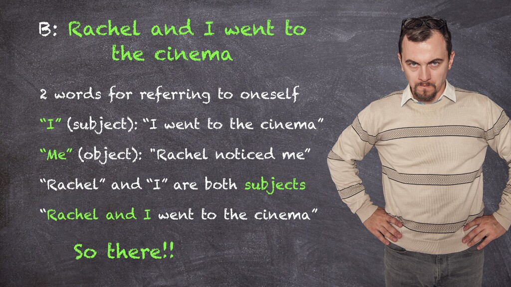 B: Rachel and I went to the cinema 2 words for ...