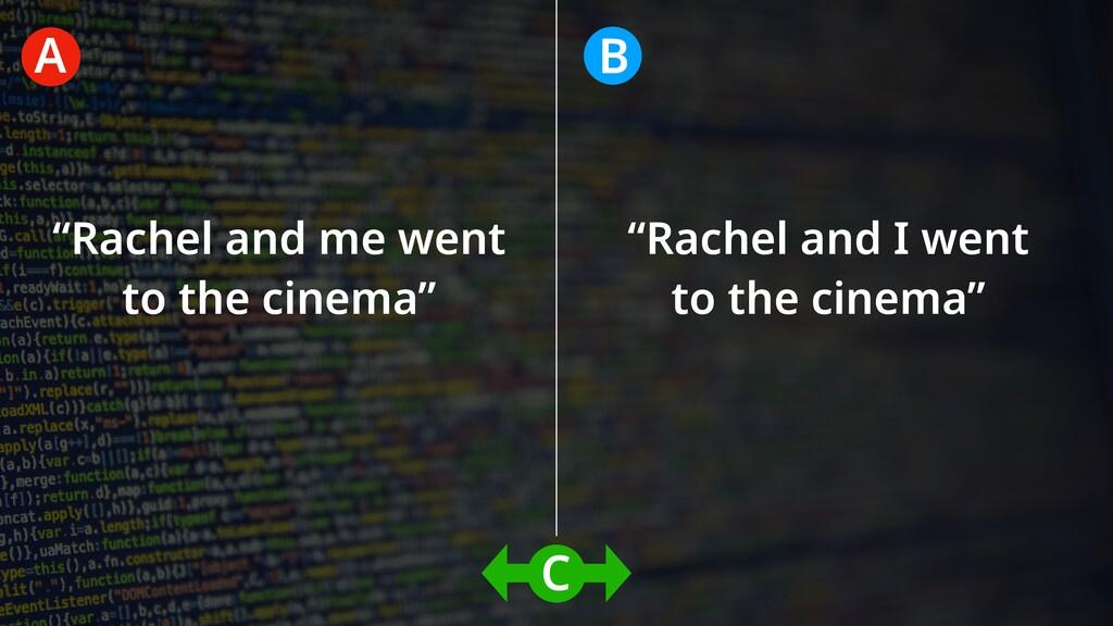 """""""Rachel and me went to the cinema"""" """"Rachel and ..."""