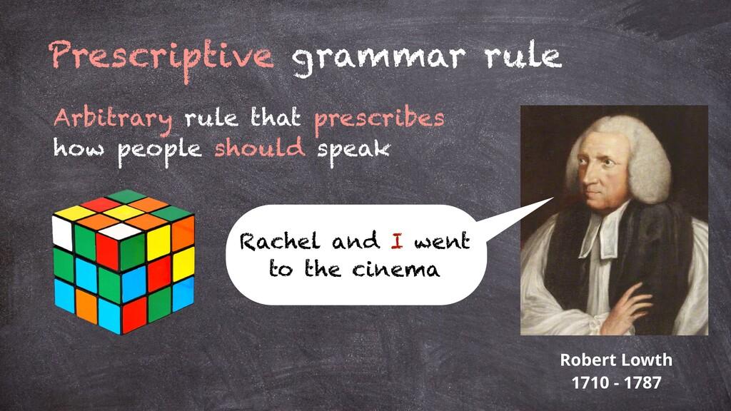 Prescriptive grammar rule Arbitrary rule that p...
