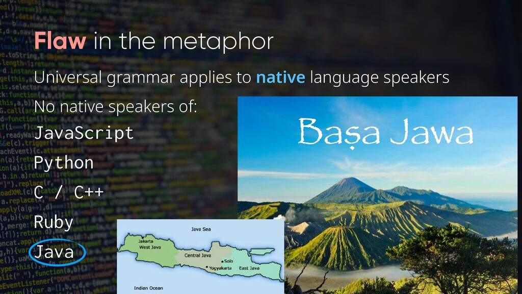No native speakers of: JavaScript Python C / C+...