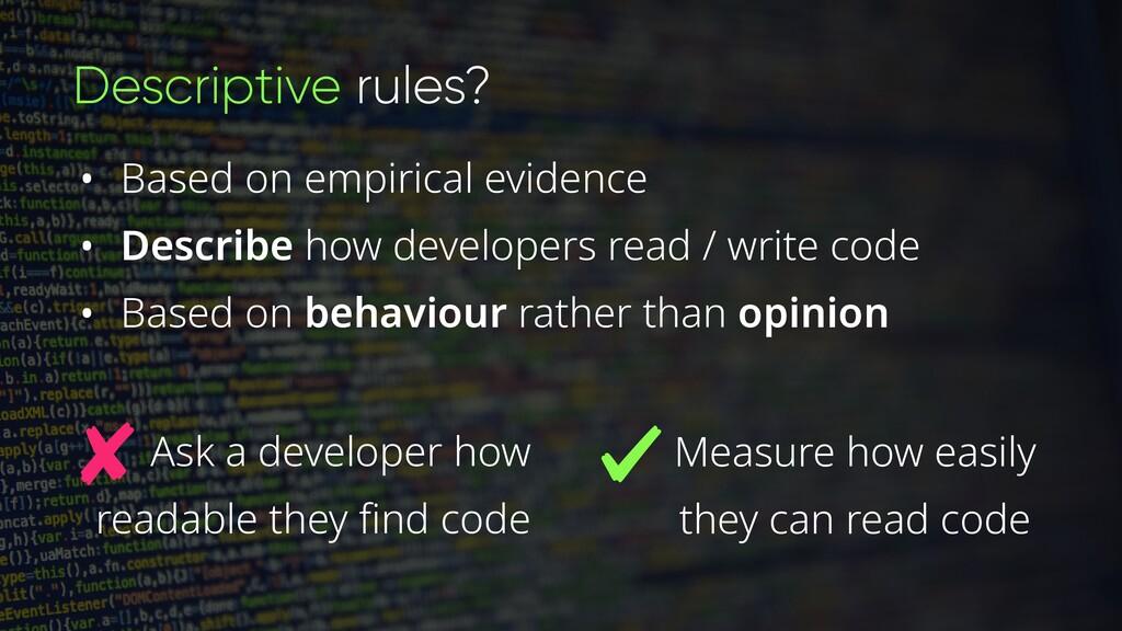 Descriptive rules? • Based on empirical evidenc...