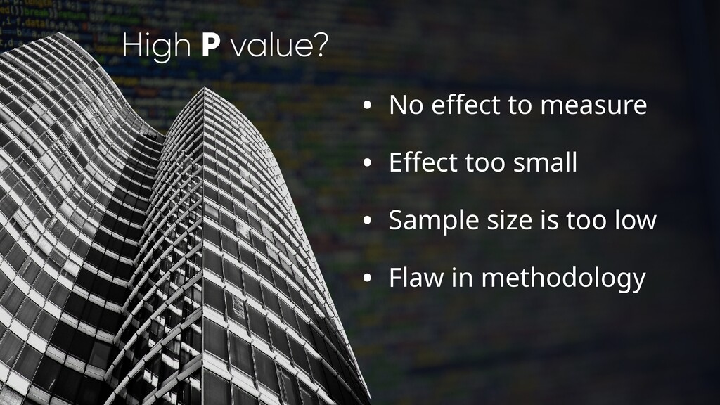 High P value? • No effect to measure • Effect t...