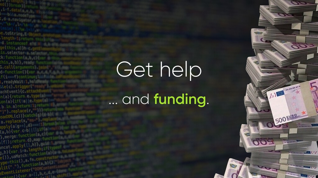 Get help ... and funding.
