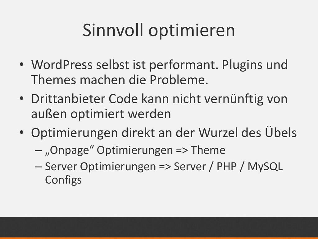 Sinnvoll optimieren • WordPress selbst ist perf...