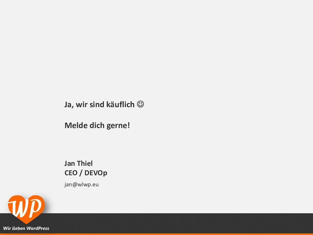 Jan Thiel CEO / DEVOp jan@wlwp.eu Ja, wir sind ...