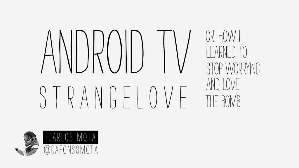 Android TV S t r a n g e lo v e Or: How I STOP ...