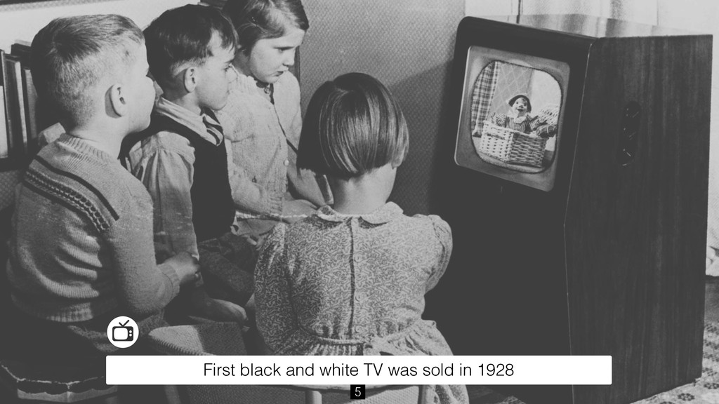 5 First black and white TV was sold in 1928