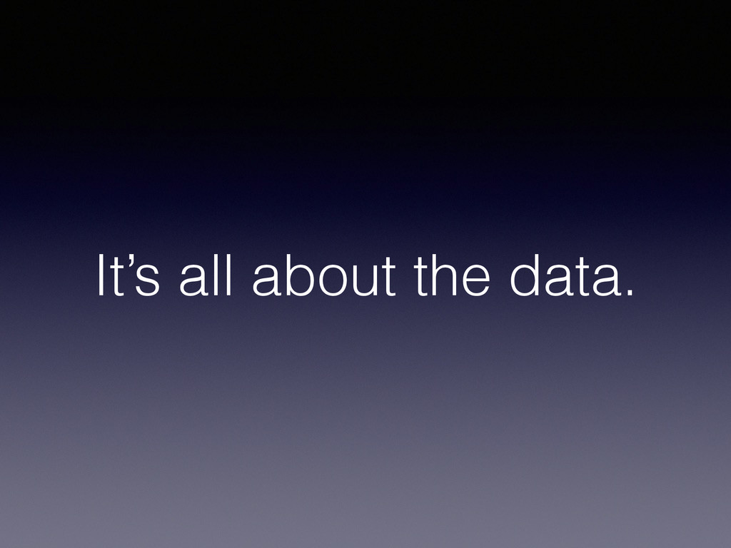 It's all about the data.