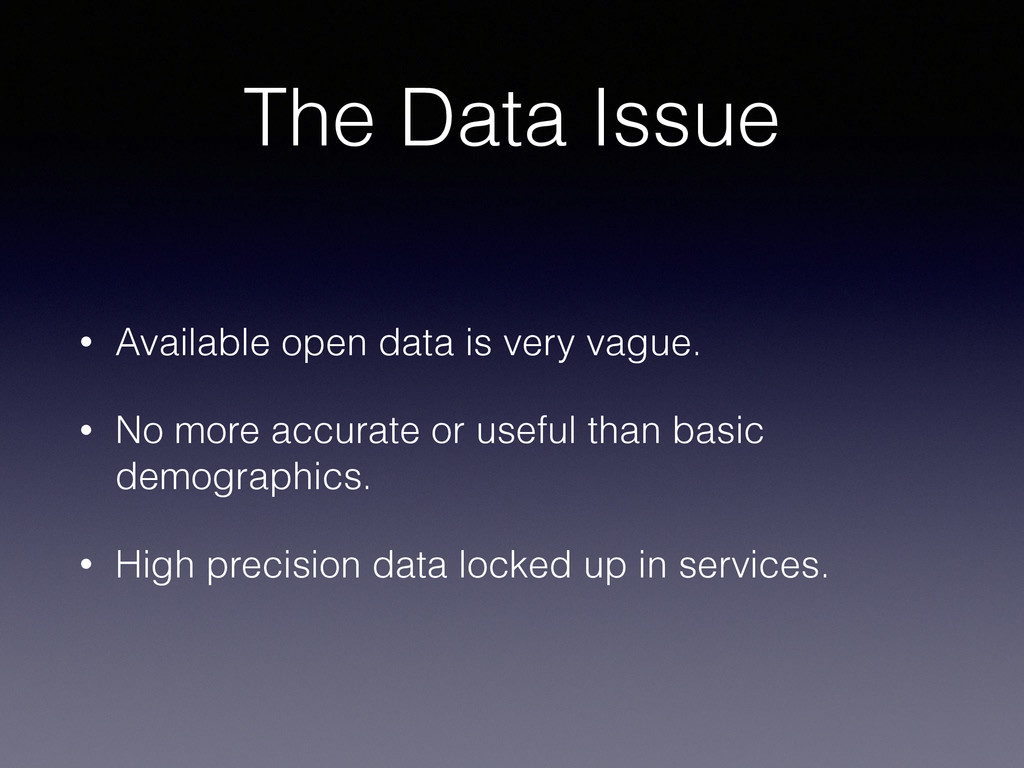 The Data Issue • Available open data is very va...