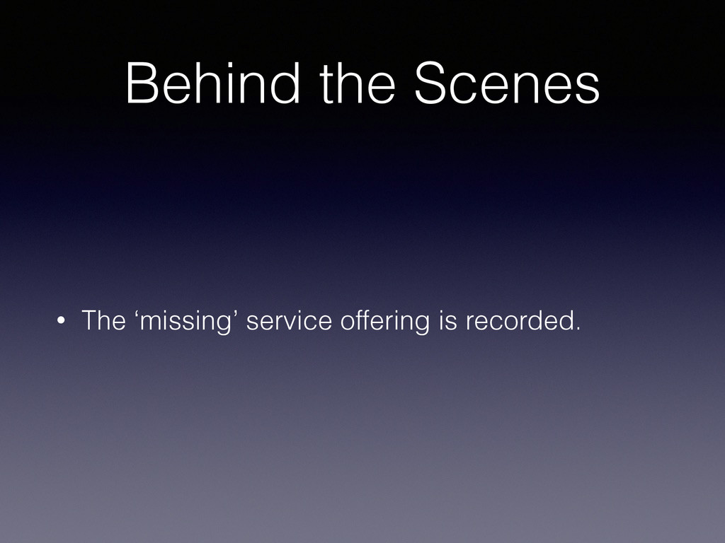 Behind the Scenes • The 'missing' service offer...