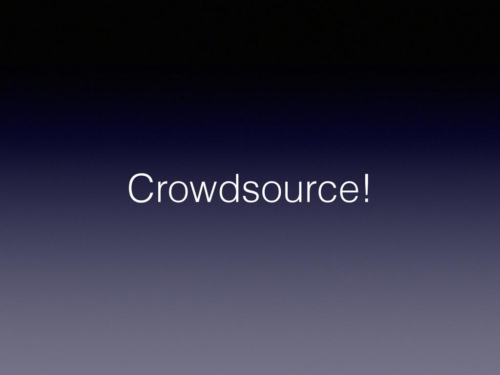 Crowdsource!