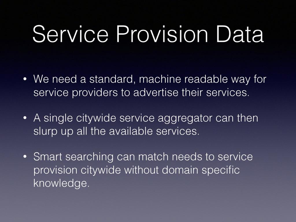 Service Provision Data • We need a standard, ma...